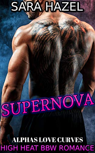 SUPERNOVA: High Heat BBW Romance (ALPHAS LOVE CURVES Book 1)