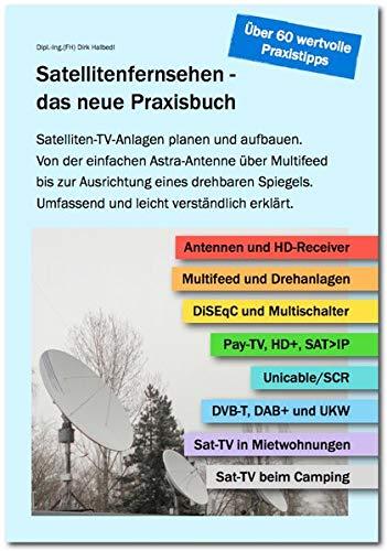 Satellitenfernsehen - das neue Praxisbuch: Satelliten-TV-Anlagen planen und aufbauen. Von der einfachen Astra-Antenne über Multifeed bis zur ... Umfassend und leicht verständlich erklärt.