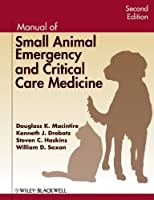Manual of Small Animal Emergency and Critical Care Medicine by Douglass K. Macintire Kenneth J. Drobatz Steven C. Haskins William D. Saxon(2012-08-21)