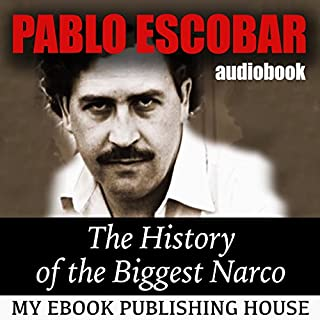 Pablo Escobar: The History of the Biggest Narco                   By:                                                                                                                                 My Ebook Publishing House                               Narrated by:                                                                                                                                 Matt Montanez                      Length: 50 mins     Not rated yet     Overall 0.0