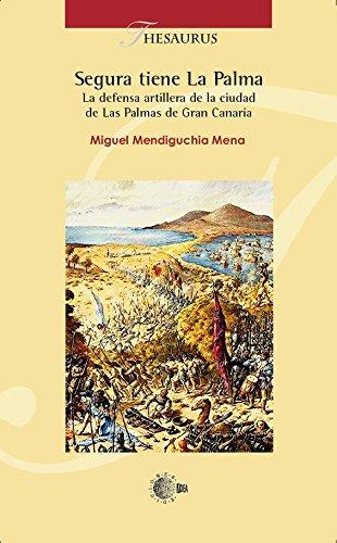 Segura tiene la palma. La defensa artillera de la ciudad de las palmas de gran canaria (Thesaurus nº 50)