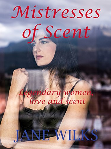 MISTRESSES OF SCENT- Legendary women, love and scent (English Edition)