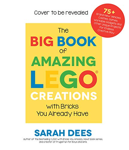 The Big Book of Amazing LEGO Creations with Bricks You Already Have:...