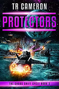 Protectors: A Military Science Fiction Space Opera (The Chaos Shift Cycle Book 3) by [TR Cameron]