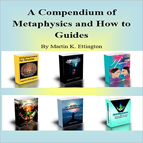 A Compendium of Metaphysics and How-to Guides Audiobook By Martin K. Ettington cover art