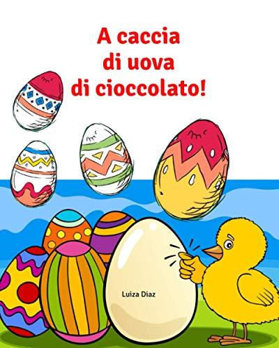 A caccia di uova di cioccolato!: Libro interattivo con giochi e disegni da colorare a tema Pasqua - Giochi di Pasqua e disegni da colorare