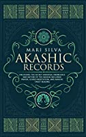 Akashic Records: Unlocking the Secret Universal Knowledge and Nature of the Akasha Including Prayer, Guided Meditation, and Akashic Tarot Reading