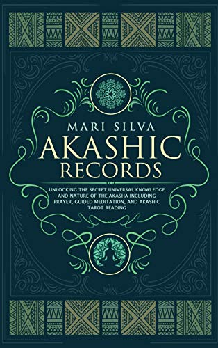 Compare Textbook Prices for Akashic Records: Unlocking the Secret Universal Knowledge and Nature of the Akasha Including Prayer, Guided Meditation, and Akashic Tarot Reading  ISBN 9781952559587 by Silva, Mari
