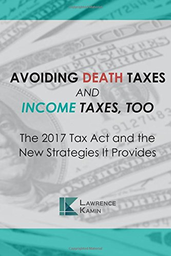 Avoiding Death Taxes and Income Taxes, Too: The 2017 Tax Act and the New Strategies It Provides