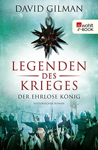 Legenden des Krieges: Der ehrlose König: Historischer Roman (Thomas Blackstone 2)