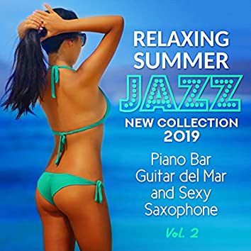 Relaxing Summer Jazz: New Collection 2019 Vol. 2 Piano Bar, Guitar del Mar and Sexy Saxophone - Blue Marine Cafe and Bossa Nova Lounge Bar Music