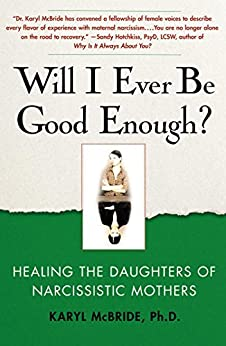 Will I Ever Be Good Enough?: Healing the Daughters of Narcissistic Mothers by [Karyl McBride]