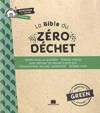 La Bible du zéro déchet - Gestes écolos au quotidien - Produit miracle pour nettoyer au naturel, à petit prix - Désencombrer, recycler, transformer - Acheter malin