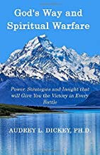 God's Way and Spiritual Warfare: Power, Strategies and Insight that will Give You the Victory in Every Battle (God's Way Series)