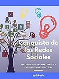Conquista de las Redes Sociales: 201 Consejos para Marketeros y Emprendedores Digitales