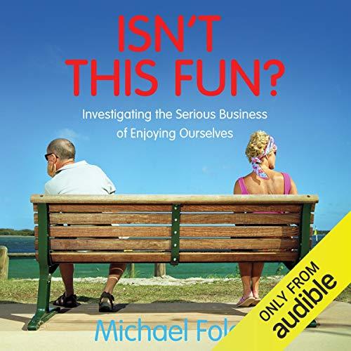 Isn't This Fun     Investigating the Serious Business of Enjoying Ourselves              De :                                                                                                                                 Michael Foley                               Lu par :                                                                                                                                 John O'Mahony                      Durée : 12 h et 22 min     Pas de notations     Global 0,0