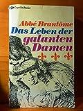 Abbe Brantome: Das Leben der galanten Damen