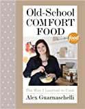 Old-School Comfort Food: The Way I Learned to Cook: A Cookbook