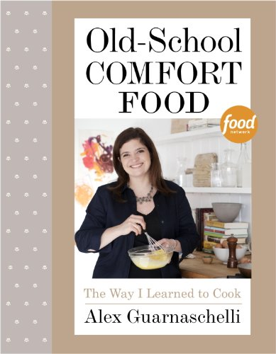 Old-School Comfort Food: The Way I Learned to Cook: A...