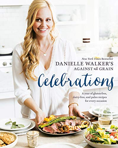 Compare Textbook Prices for Danielle Walker's Against All Grain Celebrations: A Year of Gluten-Free, Dairy-Free, and Paleo Recipes for Every Occasion [A Cookbook] 1st Edition ISBN 9781607749424 by Walker, Danielle