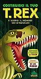 Costruisci il tuo T.Rex e scopri il mondo dei dinosauri. Con modellino da montare