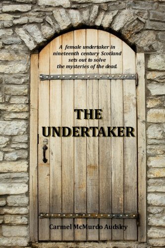 Book: The Undertaker - A female undertaker in nineteenth century Scotland sets out to solve the mysteries of the dead. by Carmel McMurdo Audsley