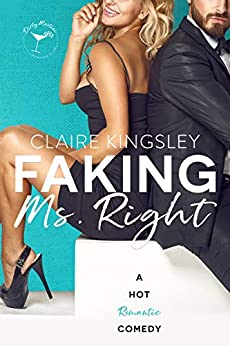 Faking Ms. Right: A Hot Romantic Comedy (Dirty Martini Running Club) by [Claire Kingsley]