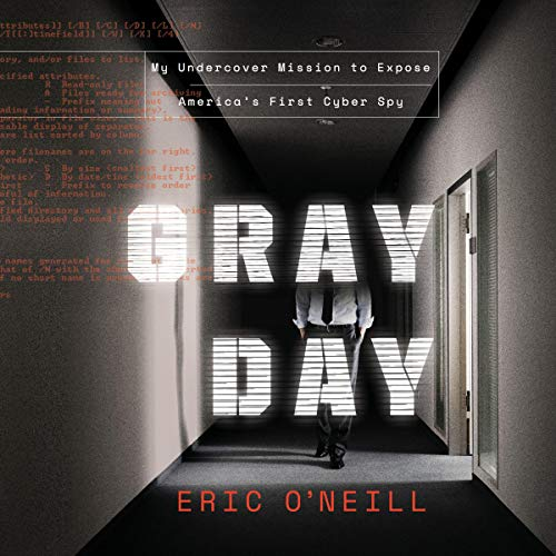 Gray Day     My Undercover Mission to Expose America's First Cyber Spy              Written by:                                                                                                                                 Eric O'Neill                               Narrated by:                                                                                                                                 Eric O'Neill                      Length: 9 hrs and 42 mins     1 rating     Overall 5.0