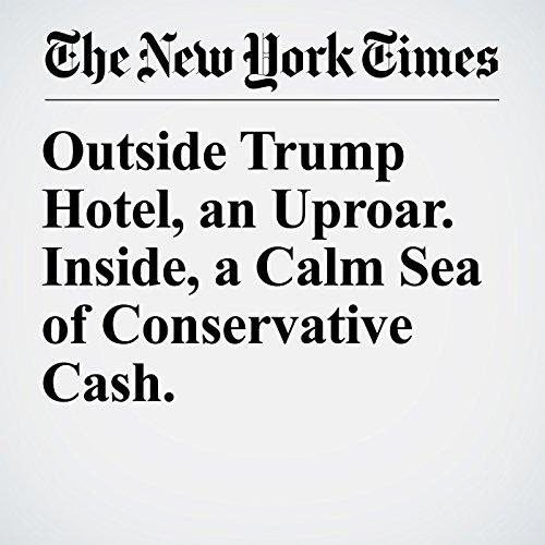 Outside Trump Hotel, an Uproar. Inside, a Calm Sea of Conservative Cash. copertina