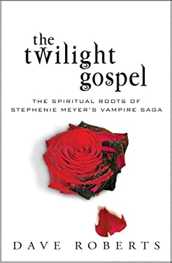 The Twilight Gospel: The Spiritual Roots of Stephenie Meyer's Vampire Saga