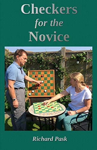 Compare Textbook Prices for Checkers for the Novice: A Logical Step-by-Step Guide 1.0 Edition ISBN 9781986847070 by Pask, Richard,Newell, Bob