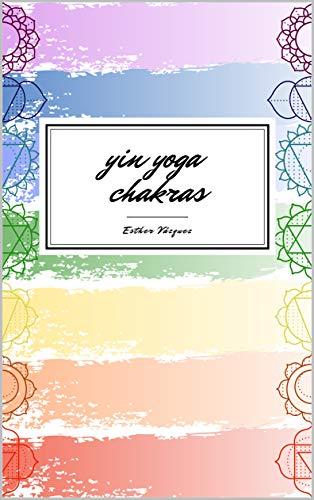 Yin Yoga Chakras: ebook para descubrir los chakras con la práctica de yoga y la escritura