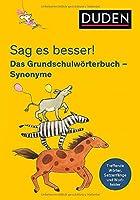 Sag es besser! Das Grundschulwoerterbuch Synonyme: Treffende Woerter, Satzanfaenge und Wortfelder fuer gute Aufsaetze