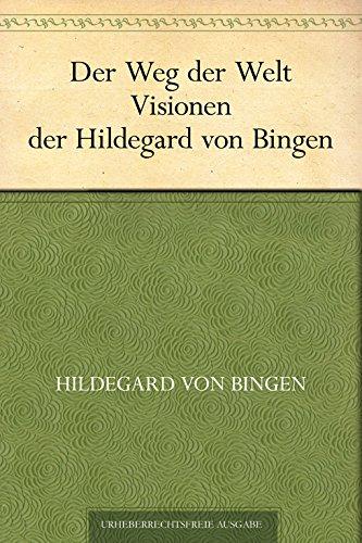Der Weg der Welt. Visionen der Hildegard von Bingen