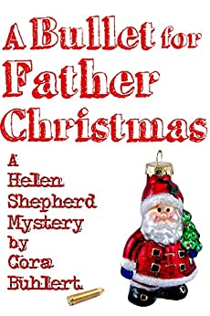 A Bullet for Father Christmas (Helen Shepherd Mysteries Book 5) by [Cora Buhlert]