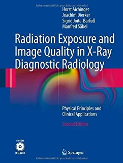 Radiation Exposure and Image Quality in X-Ray Diagnostic Radiology: Physical Principles and Clinical Applications by Horst...