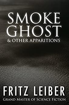 Smoke Ghost: & Other Apparitions by [Fritz Leiber]