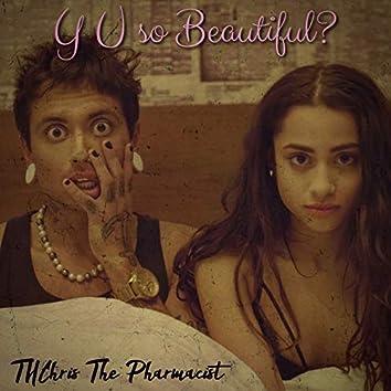 Y U so Beautiful?
