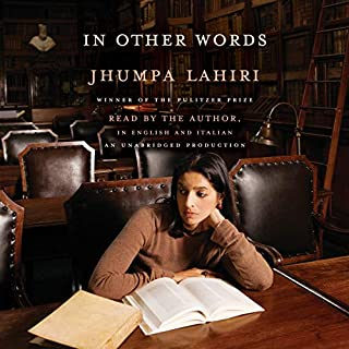 In Other Words                   By:                                                                                                                                 Jhumpa Lahiri,                                                                                        Ann Goldstein - translator                               Narrated by:                                                                                                                                 Jhumpa Lahiri                      Length: 6 hrs and 53 mins     89 ratings     Overall 3.6