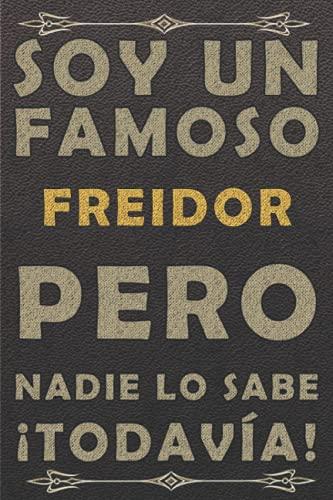 SOY UN FAMOSO FREIDOR PERO NADIE LO SABE ¡TODAVÍA!: piel diario ,cuaderno regalo, cumpleaños original, color marrón, 120 paginas, formato a5