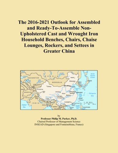 The 2016-2021 Outlook for Assembled and Ready-To-Assemble Non-Upholstered Cast and Wrought Iron Household Benches, Chairs, Chaise Lounges, Rockers, and Settees in Greater China