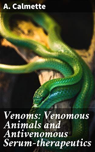 Venoms: Venomous Animals and Antivenomous Serum-therapeutics (English Edition)