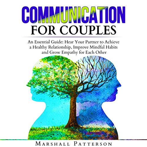 Communication for Couples: An Essential Guide: Hear Your Partner to Achieve a Healthy Relationship, Improve Mindful Habits and Grow Empathy for Each Other audiobook cover art