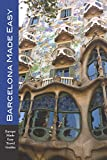 Barcelona Made Easy: The Best Walks, Sights, Restaurants, Hotels and Activities (Europe Made Easy) (English Edition)