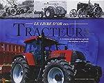 Le livre d'or des tracteurs - L'évolution de la machine agricole des origines à nos jours de Jim Glastonbury