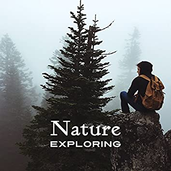 Nature Exploring – Nature Relaxation, Sounds to Calm Down, New Age Music, Stress Relief