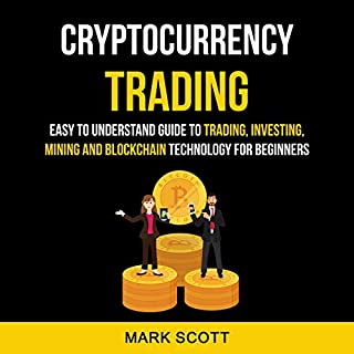 Cryptocurrency Trading: Easy to Understand Guide to Trading, Investing, Mining and Blockchain Technology for Beginners                   By:                                                                                                                                 Mark Scott                               Narrated by:                                                                                                                                 Blake Scoville                      Length: 3 hrs     25 ratings     Overall 5.0