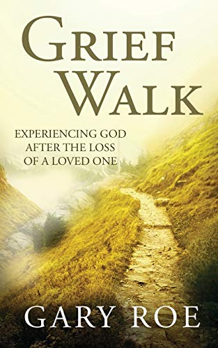 Grief Walk: Experiencing God After the Loss of a Loved One (God and Grief)
