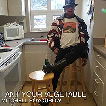 I Ant Your Vegetable
