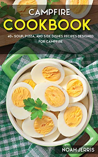 Campfire Cookbook: 40+ Soup, Pizza, and Side Dishes recipes designed for Campfire